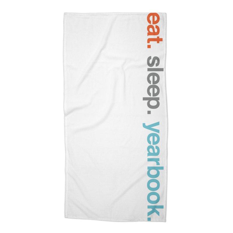eat. sleep. yearbook. Accessories Beach Towel by Yearbooking is easy