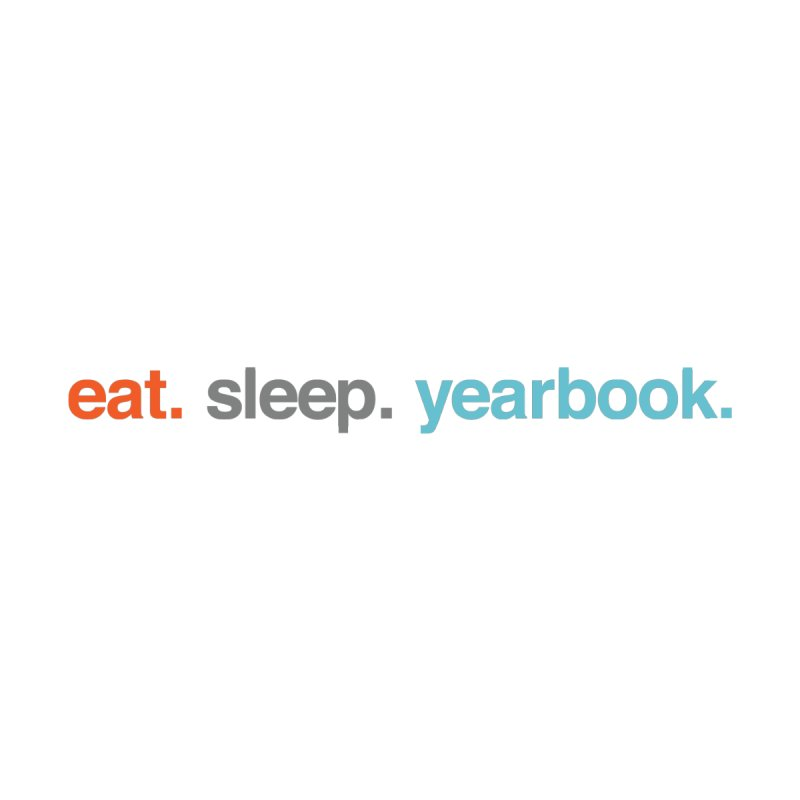 eat. sleep. yearbook. by Yearbooking is easy