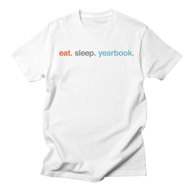 eat. sleep. yearbook. Women's Regular Unisex T-Shirt by Yearbooking is easy