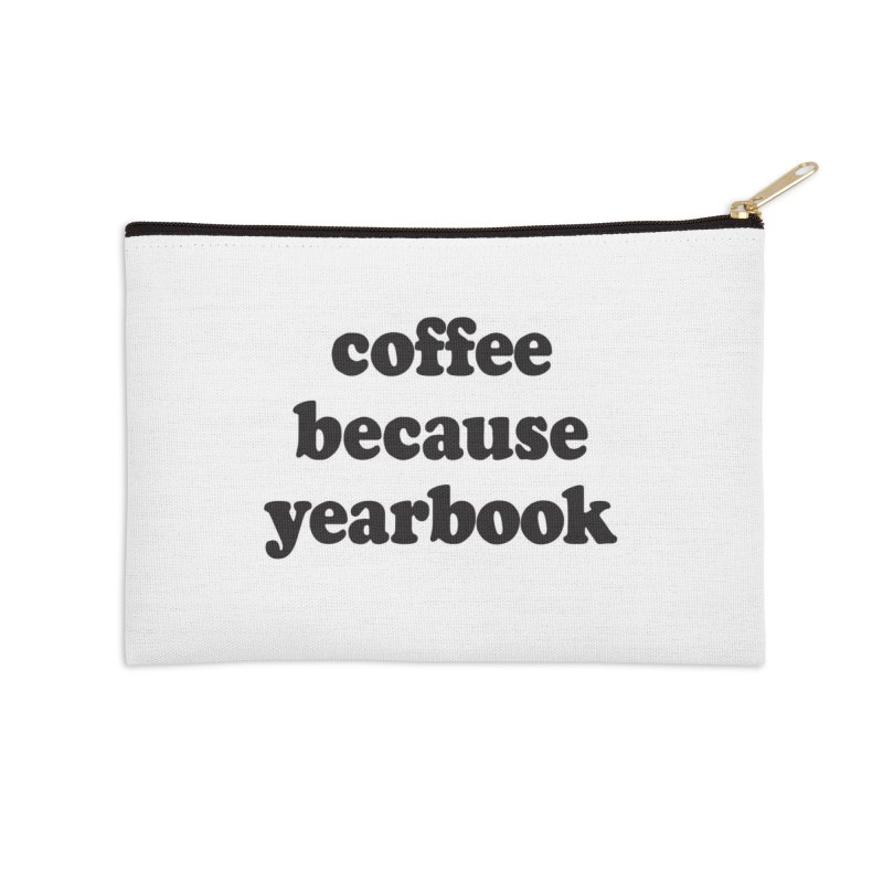 coffee because yearbook Accessories Zip Pouch by Yearbooking is easy