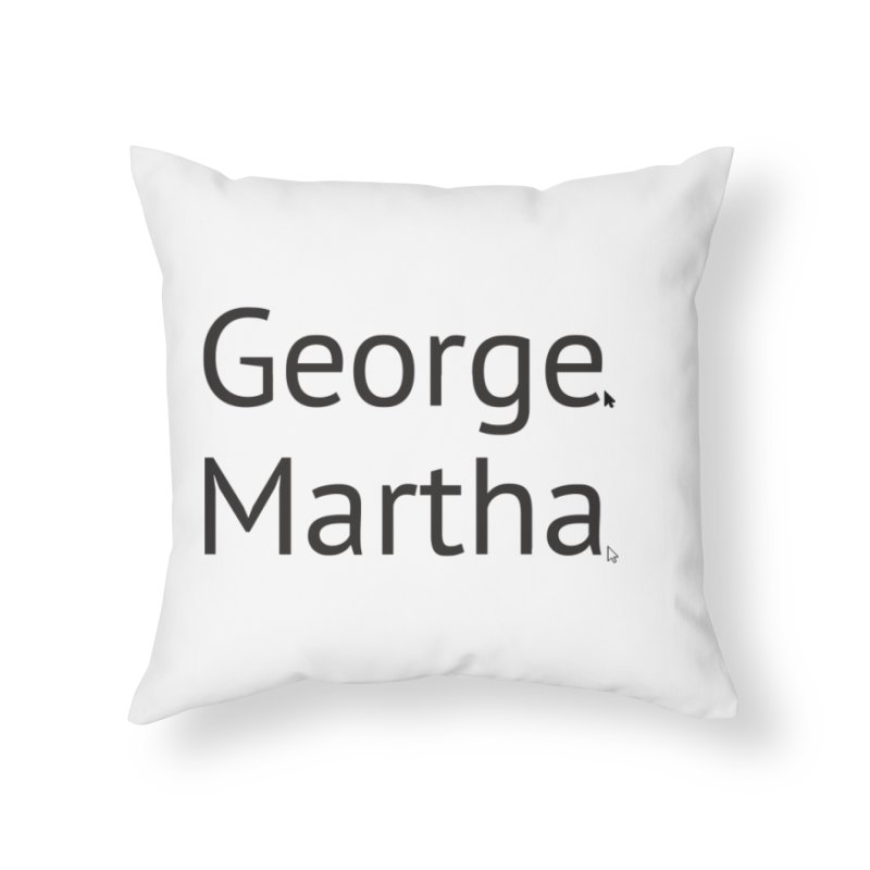 George and Martha Home Throw Pillow by Yearbooking is easy
