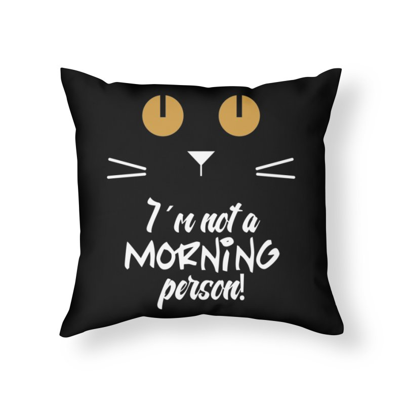 Not a morning person Home Throw Pillow by Yellow Studio · the Shop!