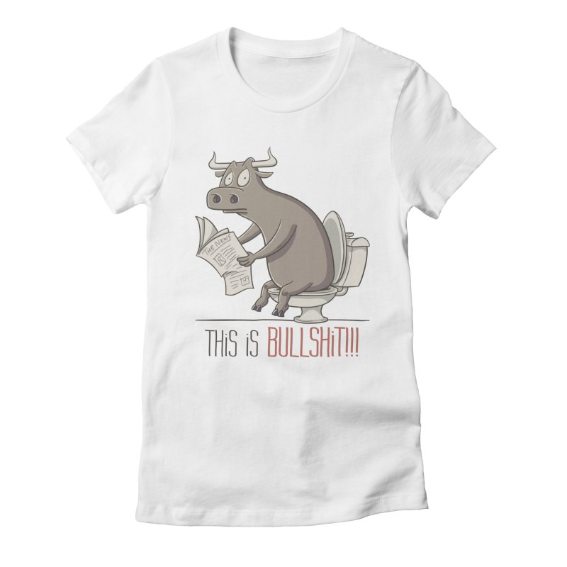 This is Bullshit Women's Fitted T-Shirt by YiannZ's Artist Shop