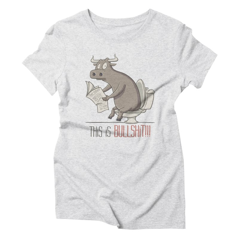 This is Bullshit Women's T-Shirt by YiannZ's Artist Shop
