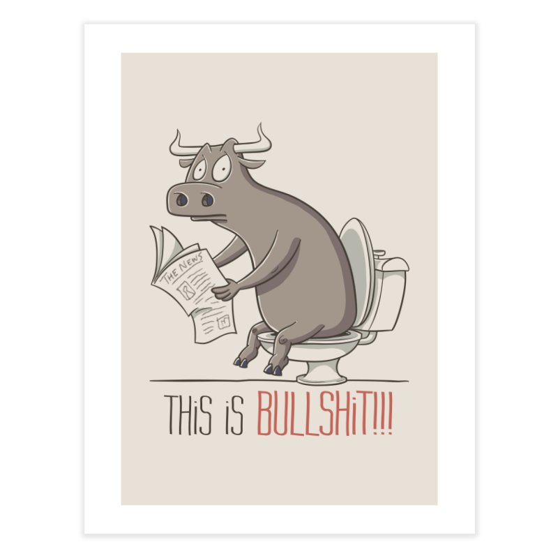 This is Bullshit Home Fine Art Print by YiannZ's Artist Shop