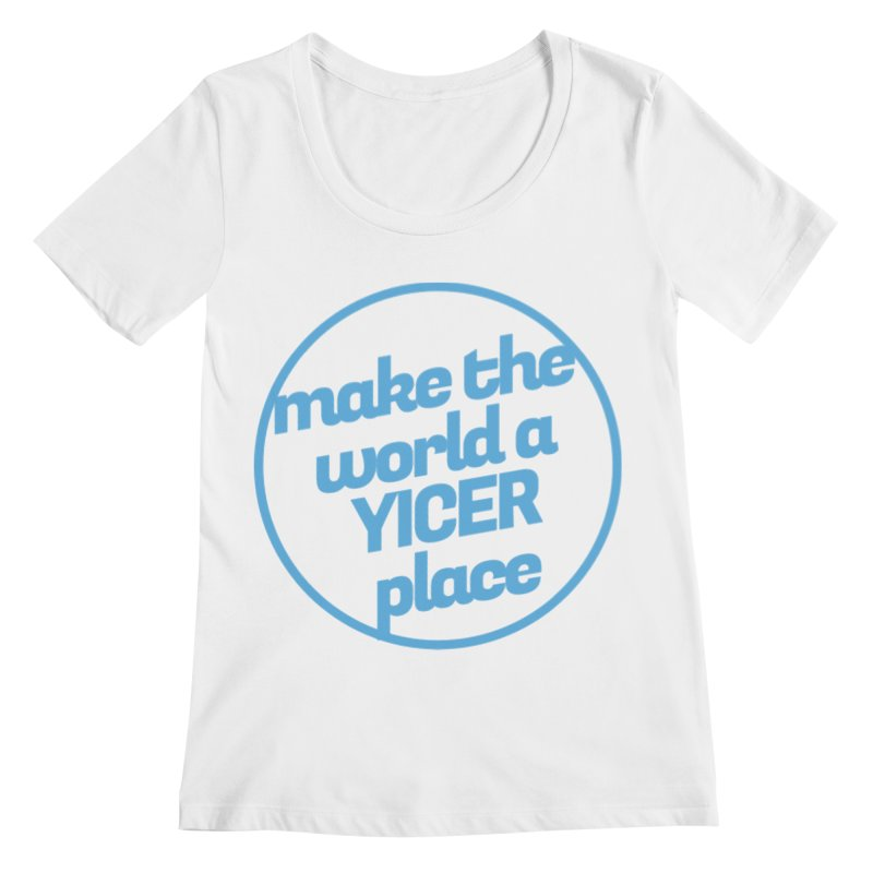 Make the World a Yicer Place Women's Scoopneck by Yices's Artist Shop