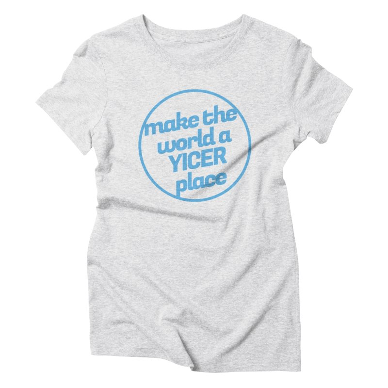 Make the World a Yicer Place Women's Triblend T-Shirt by Yices's Artist Shop