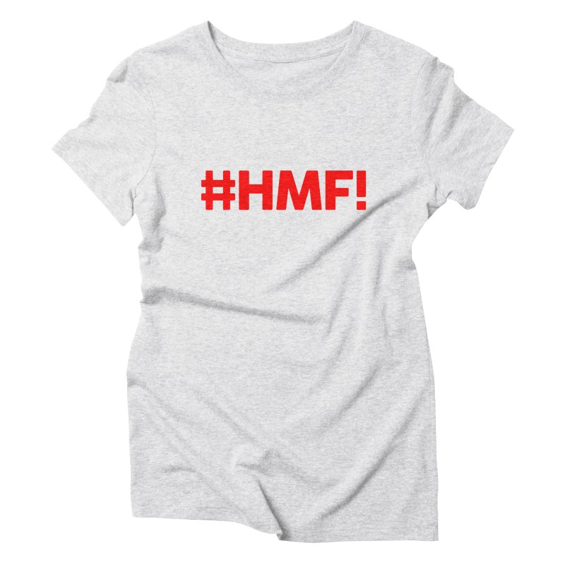 HMF! Women's Triblend T-Shirt by YA! Store
