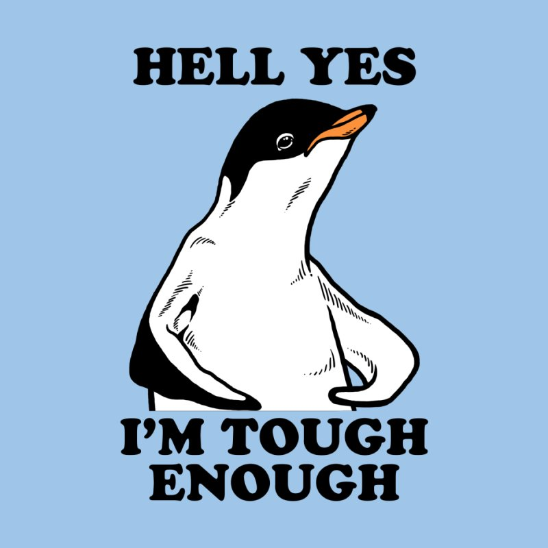 Hell Yes I'm Tough Enough Men's T-Shirt by Yipptee
