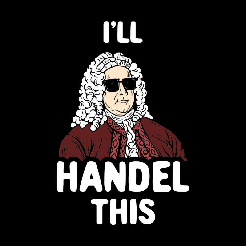 I'll Handel This Men's T-Shirt by Yipptee