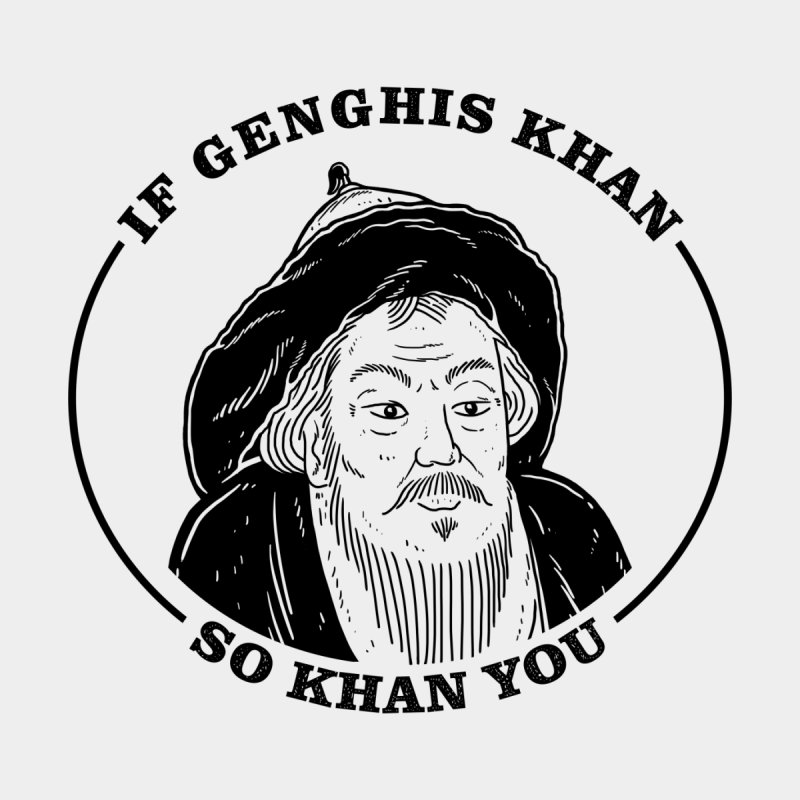 If Genghis Khan, So Khan You Men's T-Shirt by Yipptee
