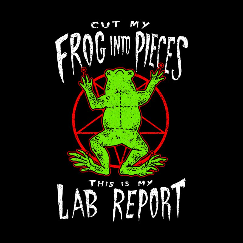 Cut My Frog Into Pieces This Is My Lab Report Men's T-Shirt by Yipptee