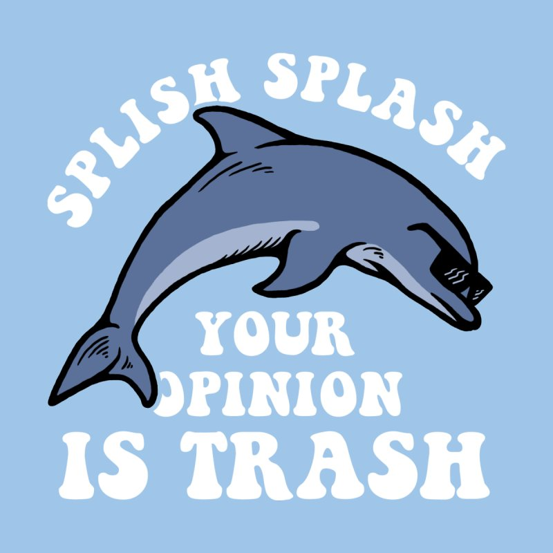 Splish Splash Your Opinion Is Trash Men's T-Shirt by Yipptee