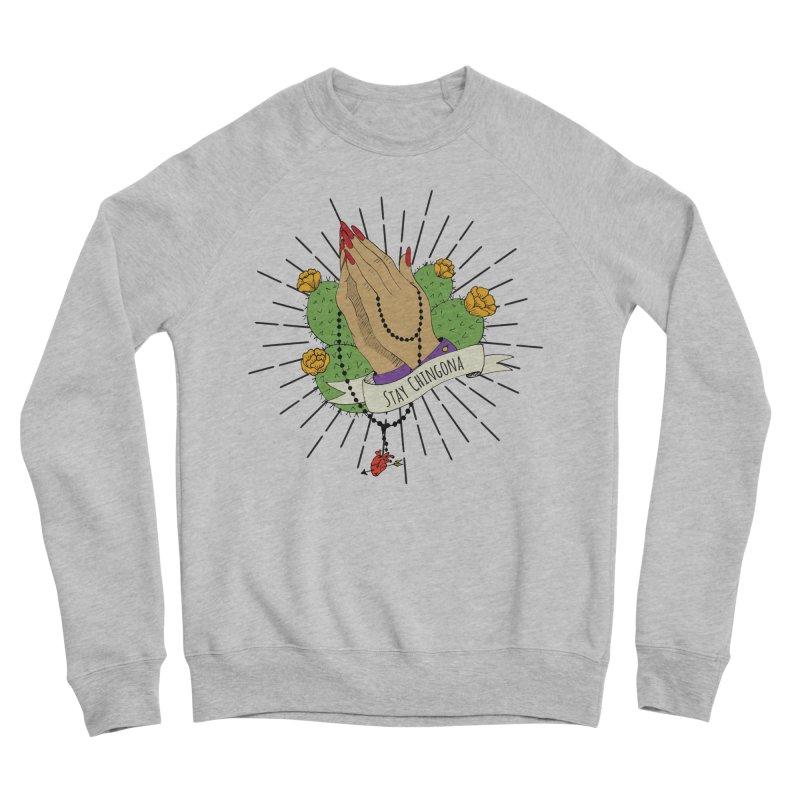 Stay Chingona Women's Sweatshirt by yocelynriojas's Artist Shop