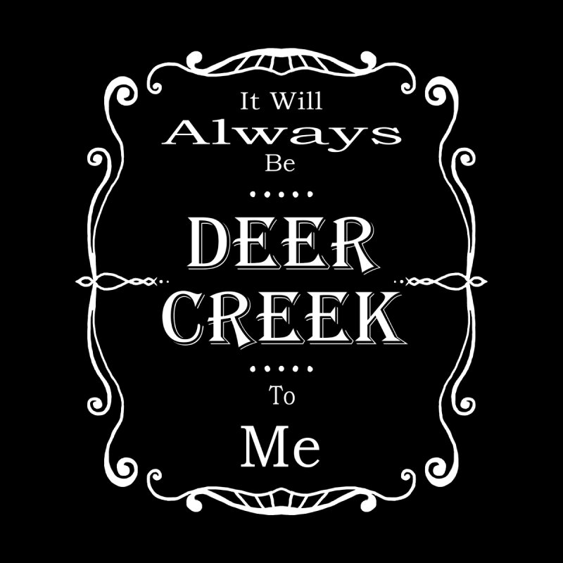 Remember Deer Creek by Yoda's Artist Shop