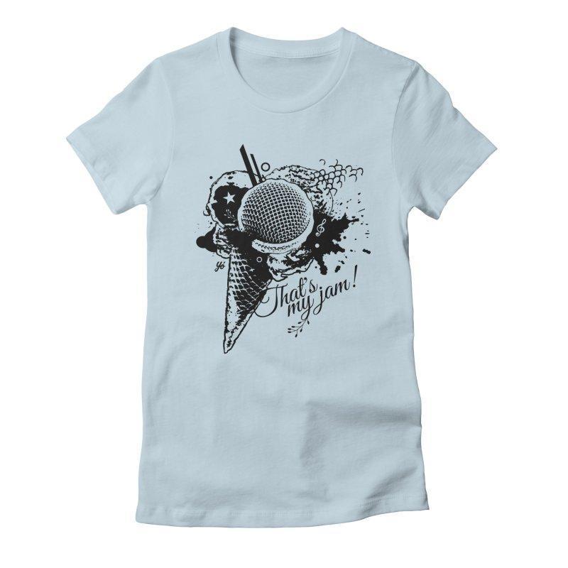 Thats my Jam! Women's T-Shirt by YoSilvera's Artist Shop