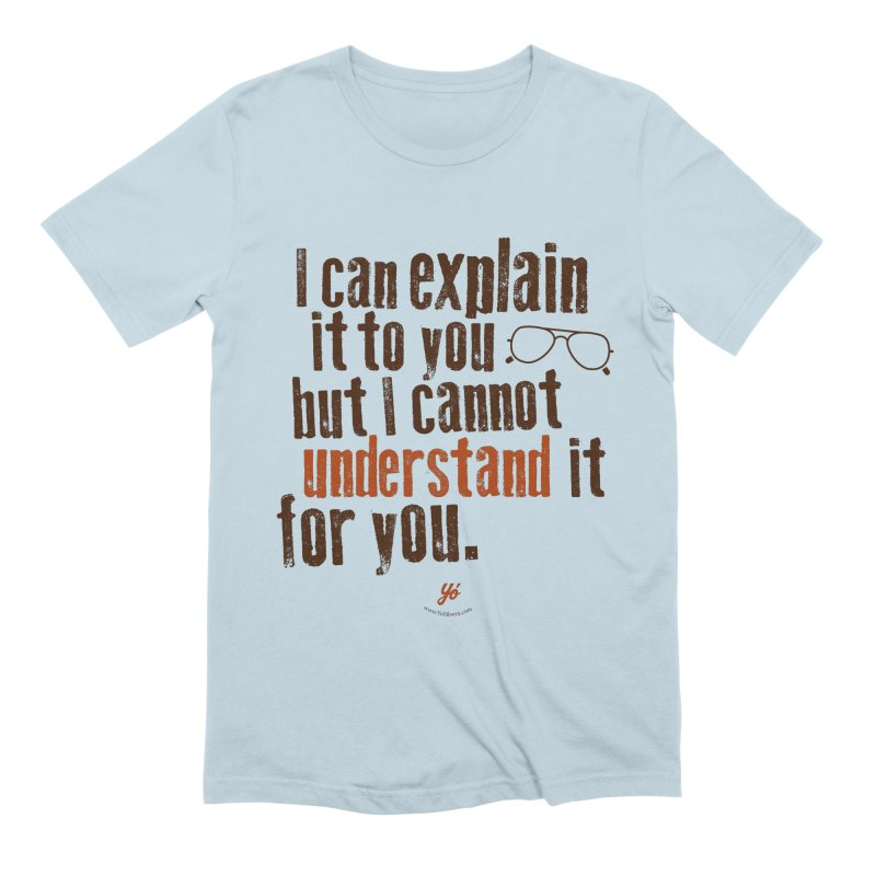 I can explain it Men's T-Shirt by YoSilvera's Artist Shop