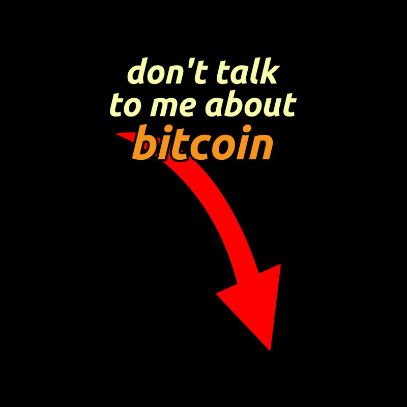Bitcoin Don't Talk To Me by McNutts Design Artist Shop