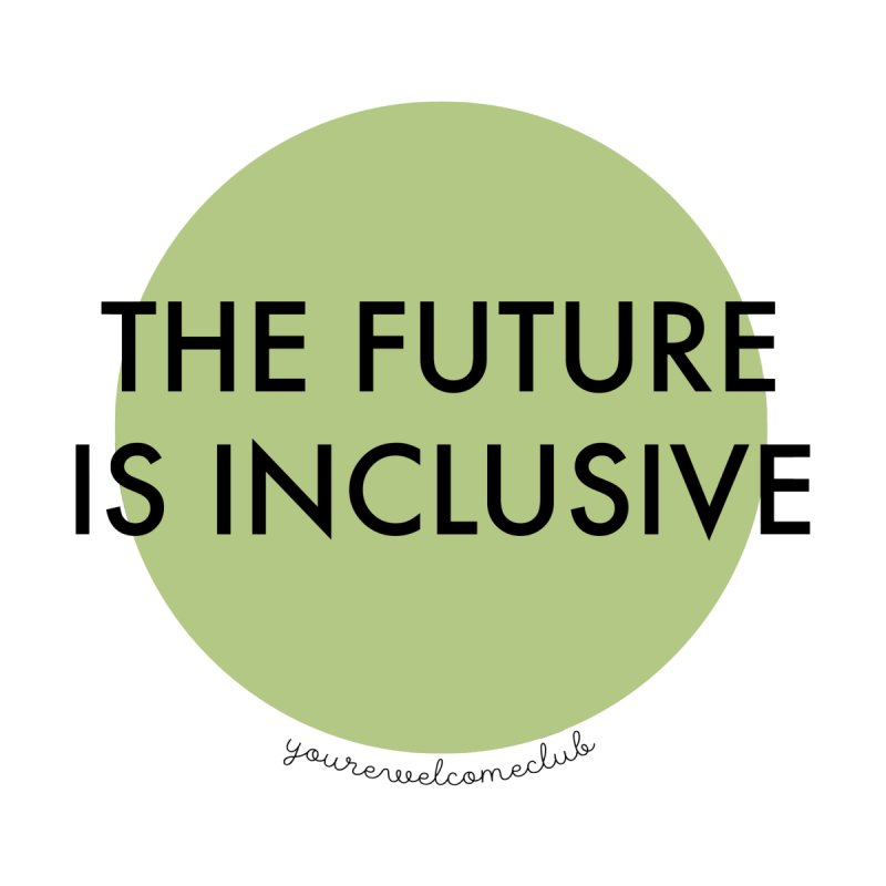 The Future is Inclusive - Green by You're Welcome Club Shop