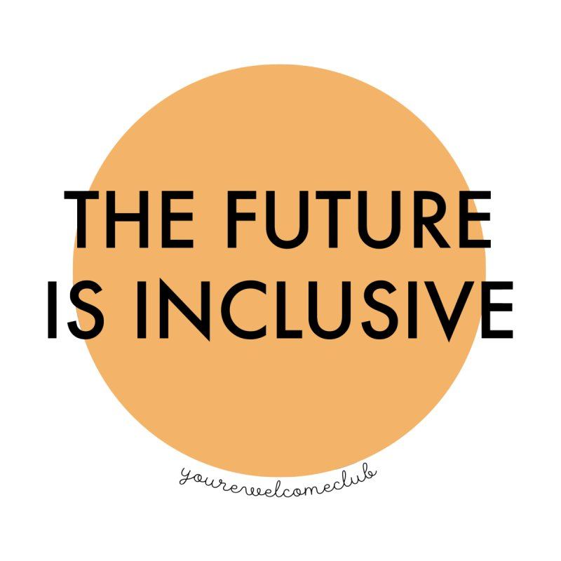 The Future is Inclusive - Orange by You're Welcome Club Shop