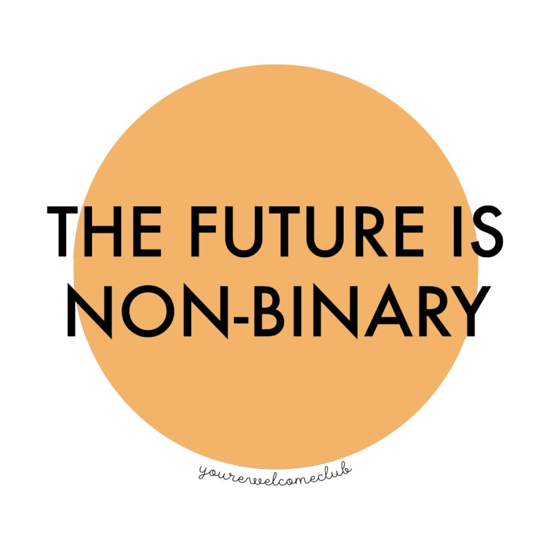The Future is Non-Binary - Orange by You're Welcome Club Shop