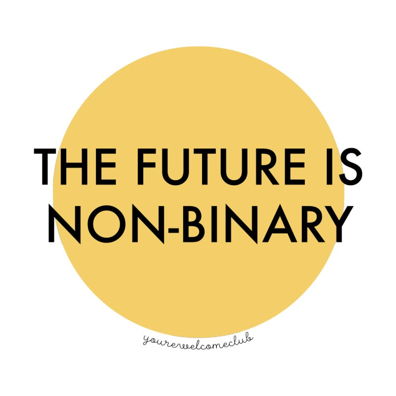 The Future is Non-Binary - Yellow by You're Welcome Club Shop