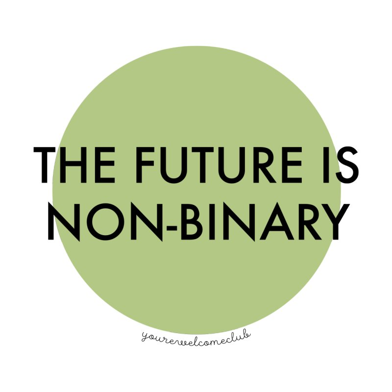 The Future is Non-Binary - Green by You're Welcome Club Shop