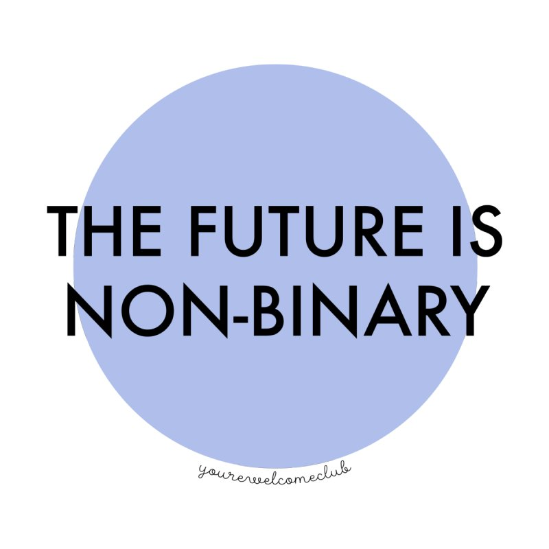 The Future is Non-Binary - Blue by You're Welcome Club Shop