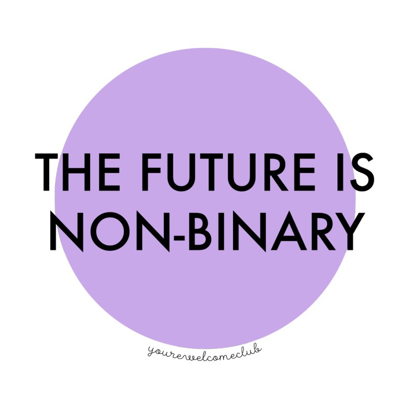 The Future is Non-Binary - Purple by You're Welcome Club Shop