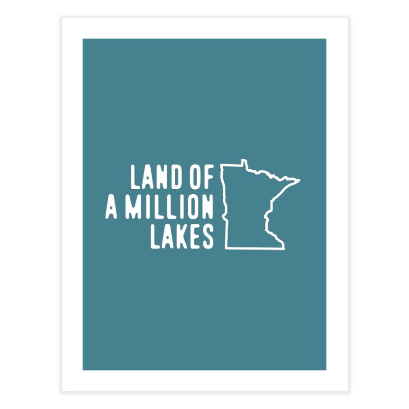 Minnesota Land of a Million Lakes Home Fine Art Print by Your Lake Apparel & Accessories