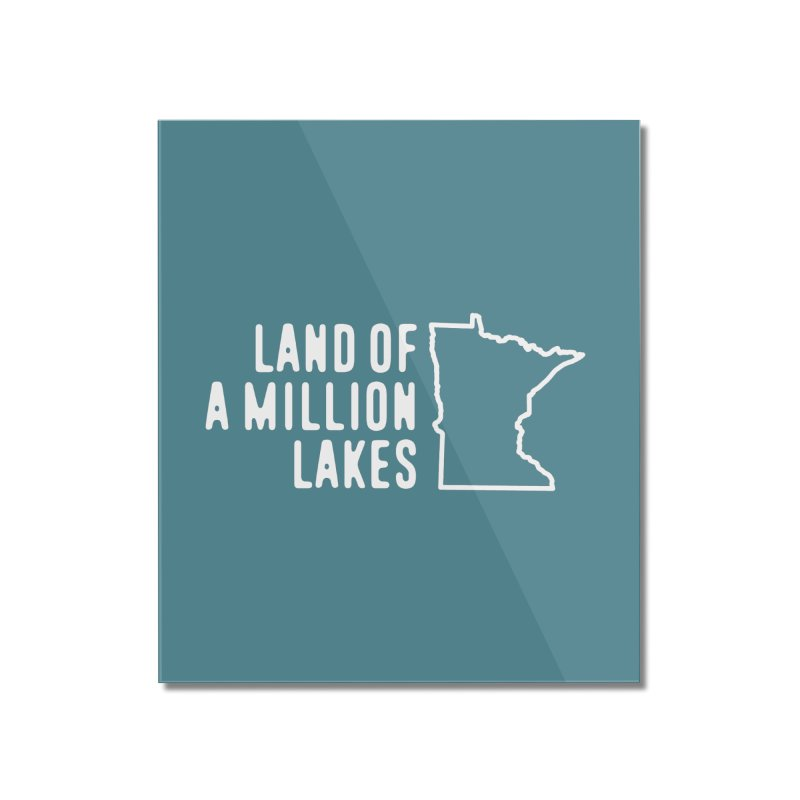Minnesota Land of a Million Lakes Home Mounted Acrylic Print by Your Lake Apparel & Accessories