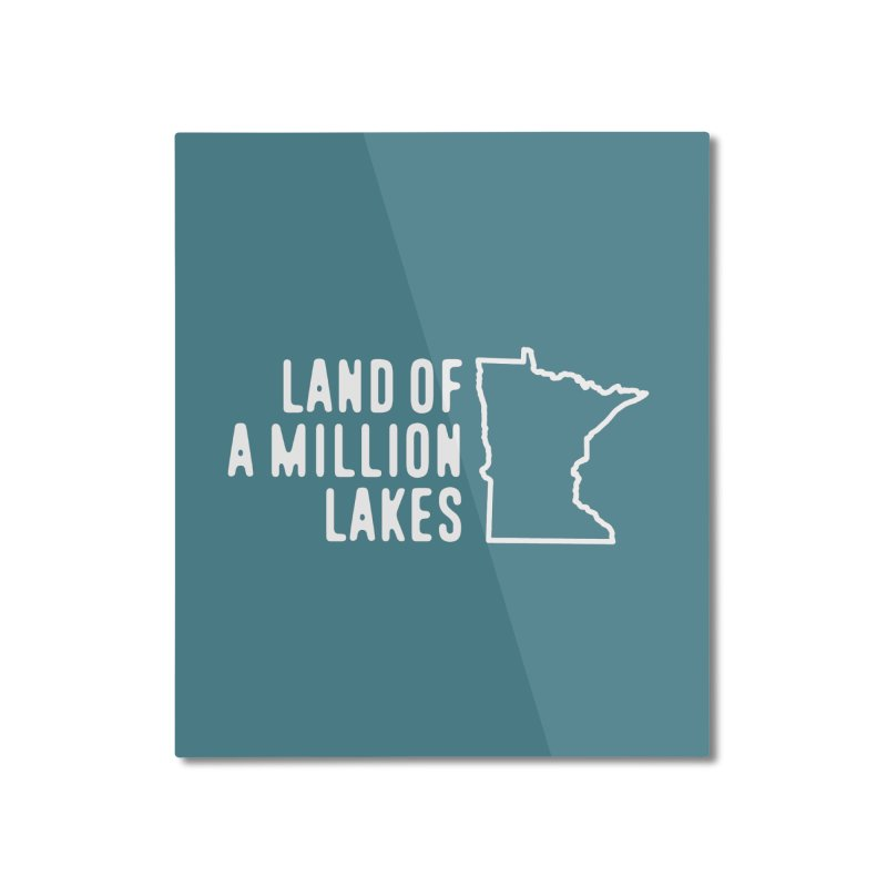Minnesota Land of a Million Lakes Home Mounted Aluminum Print by Your Lake Apparel & Accessories