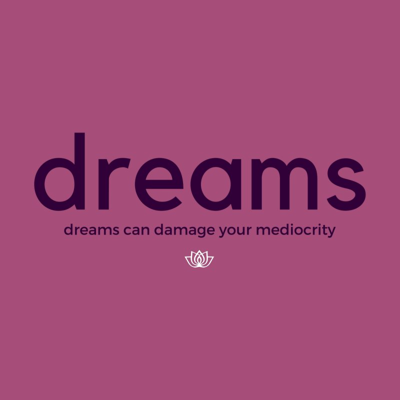 dreams can damage your mediocrity by Conscious Life Space * You the Guru