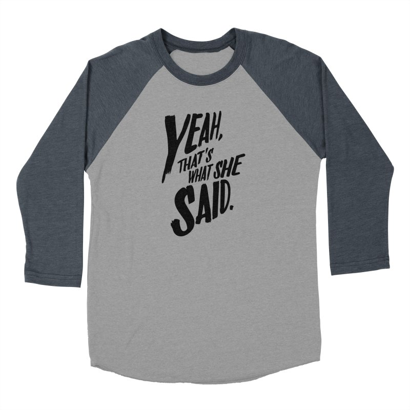 Yeah, That's What She Said Men's Baseball Triblend Longsleeve T-Shirt by Yeah, That's What She Said