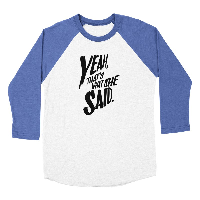 Yeah, That's What She Said Men's Longsleeve T-Shirt by Yeah, That's What She Said