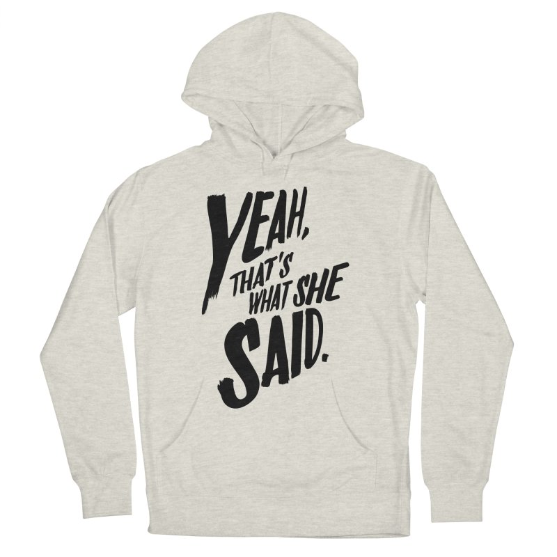Yeah, That's What She Said Men's French Terry Pullover Hoody by Yeah, That's What She Said