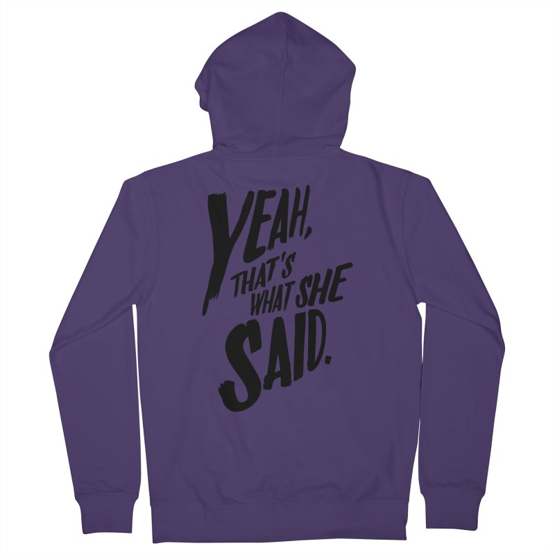 Yeah, That's What She Said Women's Zip-Up Hoody by Yeah, That's What She Said
