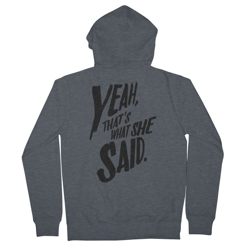 Yeah, That's What She Said Men's French Terry Zip-Up Hoody by Yeah, That's What She Said