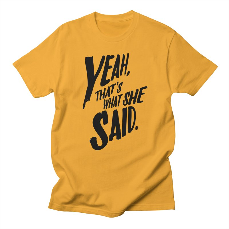 Yeah, That's What She Said Men's T-Shirt by Yeah, That's What She Said