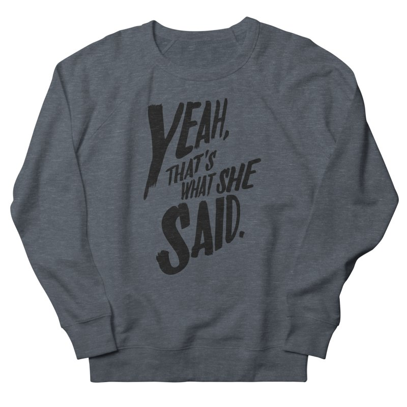 Yeah, That's What She Said Women's French Terry Sweatshirt by Yeah, That's What She Said