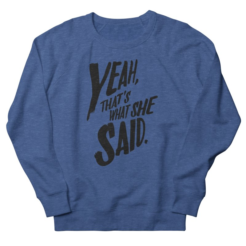 Yeah, That's What She Said Men's French Terry Sweatshirt by Yeah, That's What She Said