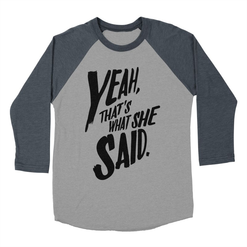 Yeah, That's What She Said Women's Baseball Triblend T-Shirt by Yeah, That's What She Said