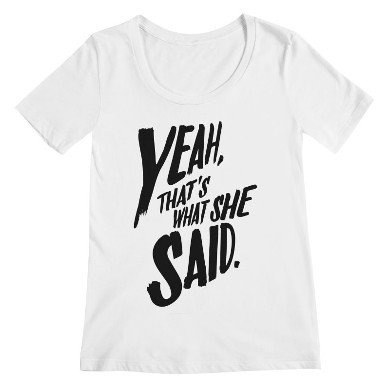 Yeah, That's What She Said Women's Regular Scoop Neck by Yeah, That's What She Said