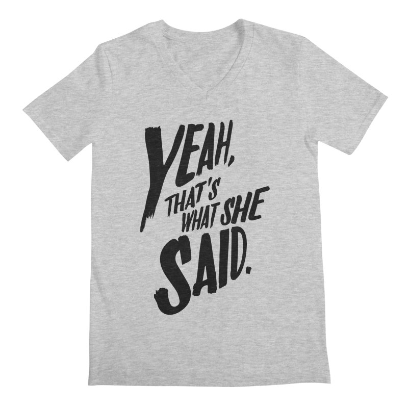 Yeah, That's What She Said Men's Regular V-Neck by Yeah, That's What She Said