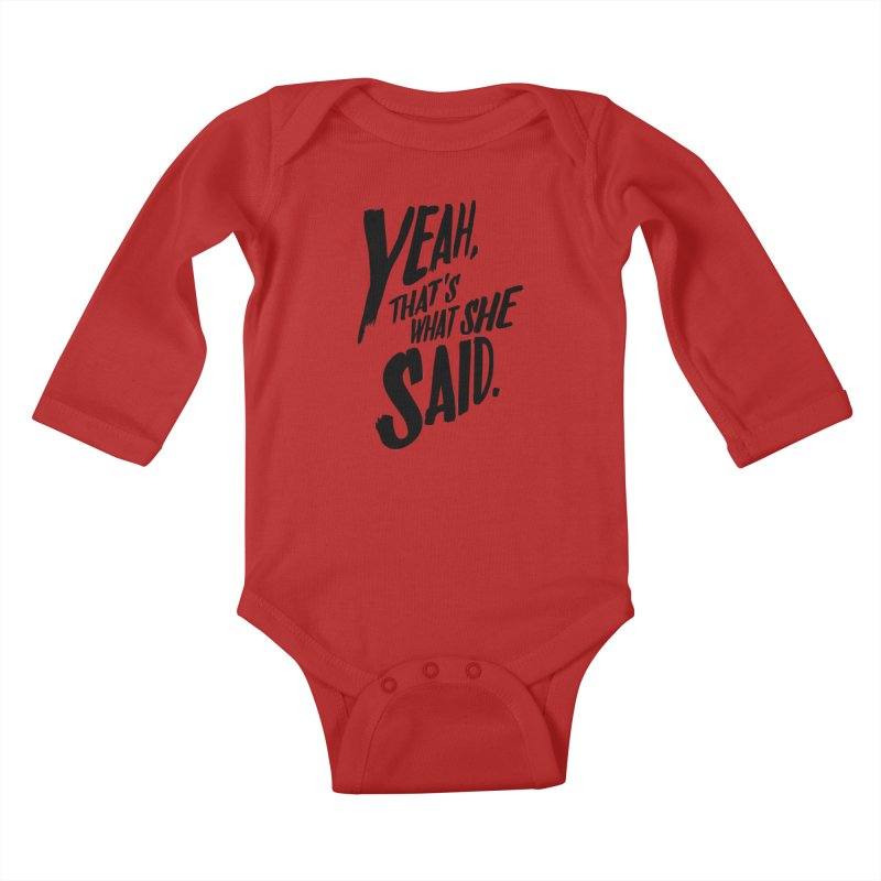 Yeah, That's What She Said Kids Baby Longsleeve Bodysuit by Yeah, That's What She Said