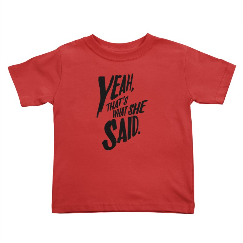 Yeah, That's What She Said Kids Toddler T-Shirt by Yeah, That's What She Said