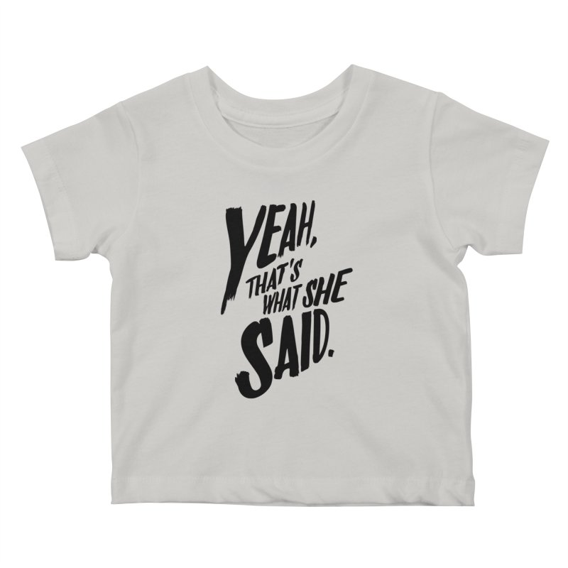 Yeah, That's What She Said Kids Baby T-Shirt by Yeah, That's What She Said