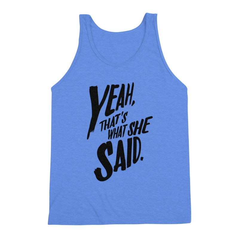 Yeah, That's What She Said Men's Triblend Tank by Yeah, That's What She Said