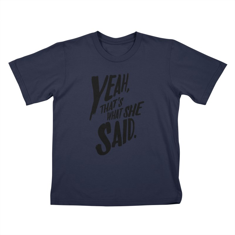 Yeah, That's What She Said Kids T-shirt by Yeah, That's What She Said