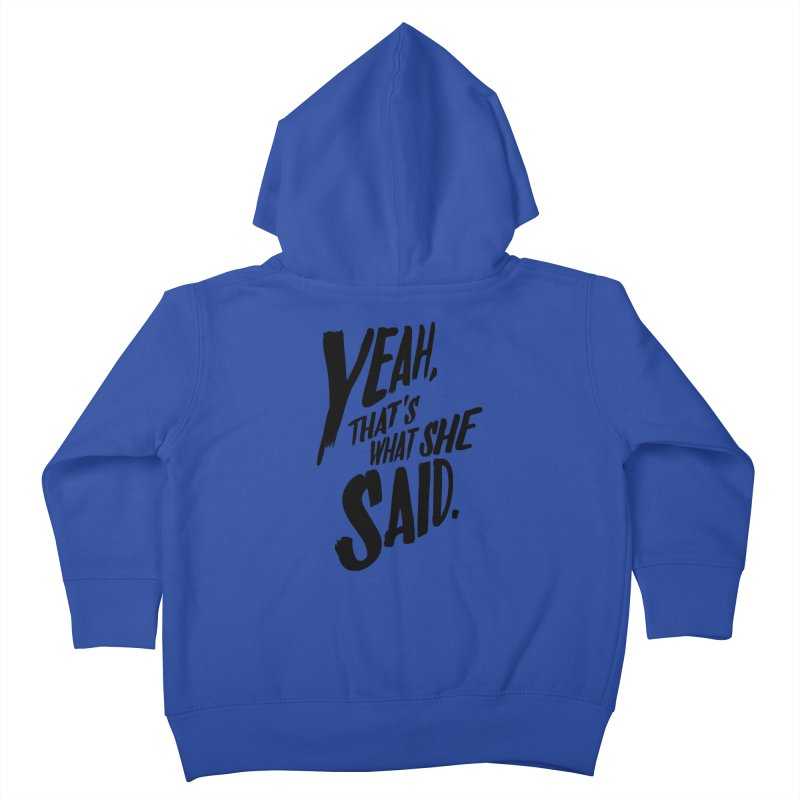 Yeah, That's What She Said Kids Toddler Zip-Up Hoody by Yeah, That's What She Said